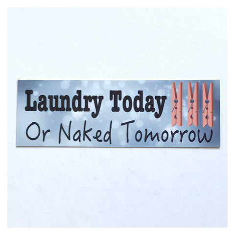Laundry Today or Naked Tomorrow Sparkle Sign Plaque or Hanging - The Renmy Store