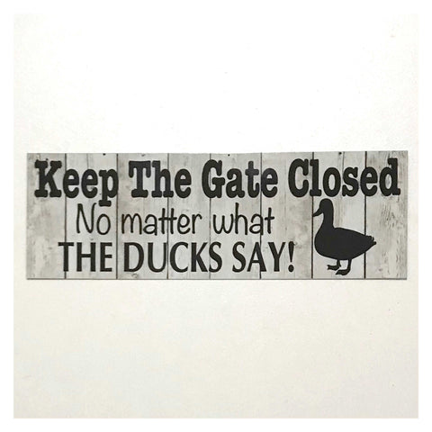 Keep The Gate Closed Ducks Duck Sign Plaque or Hanging - The Renmy Store