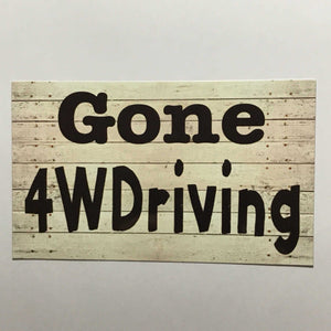 Gone 4WDriving Sign - The Renmy Store