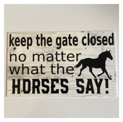 Keep The Gate Closed No Matter What The Horses Say Vintage Sign