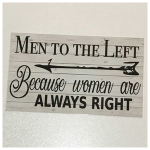 Men To The Left Because Women are always Right Sign Wall Plaque or Hanging - The Renmy Store