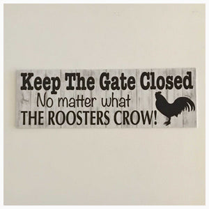 Keep The Gate Closed Roosters Crow Sign
