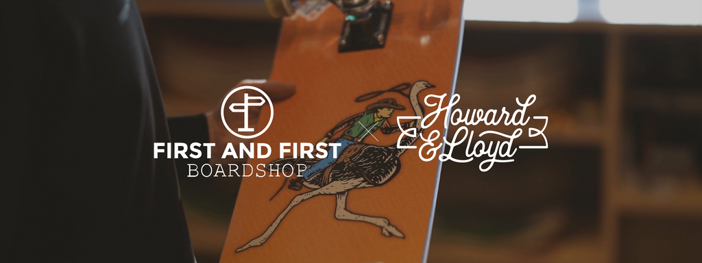 Howard & Lloyd X First and First Boardshop