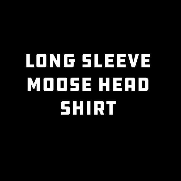 Long Sleeve Moose Head Shirt