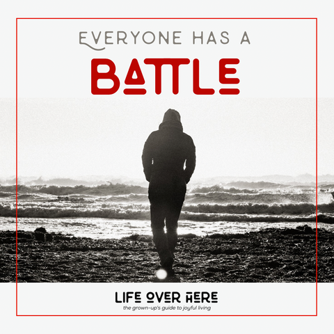 Everyone Has A Battle