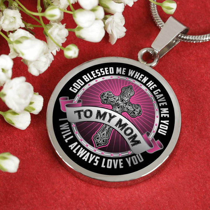 To My Mom Necklace - God Blessed Me When He Gave Me You - I Will Always Love You