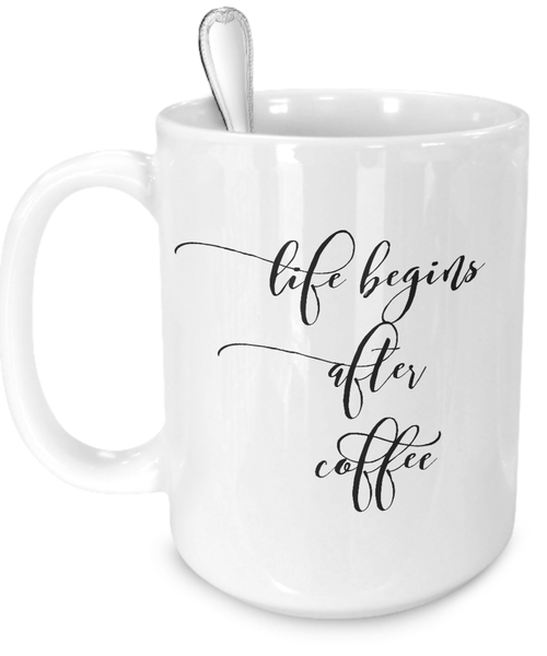 Life Begins After Coffee - White Mug