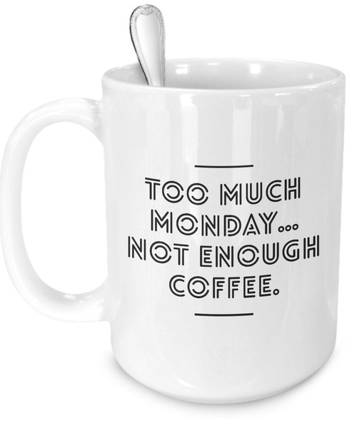 Too Much Monday Funny Quote Coffee Mug