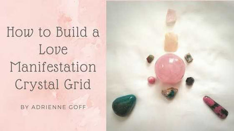 How to Build a Love Manifestation Crystal Grid by Adrienne Goff for Nature's Treasures