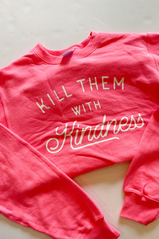 kill them with kindness sweatshirt