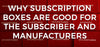 Why Subscription Boxes Are Good for the Subscriber and Manufacturers