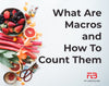 What are Macros and How Do You Count Them?
