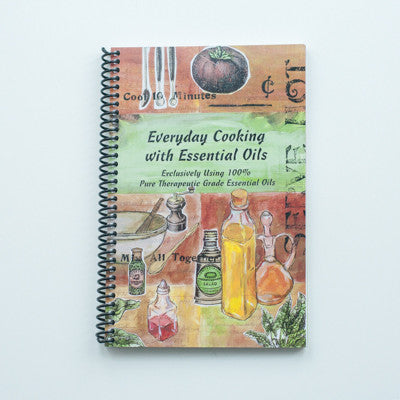 Everyday Cooking with Essential Oils written by Ruthi Bosco, Barbara Jay, and Lori Rothschild
