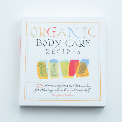 Organic Body Care Recipes: 175 Homemade Herbal Formulas for Glowing Skin & a Vibrant Self written by Stephanie L. Tourles