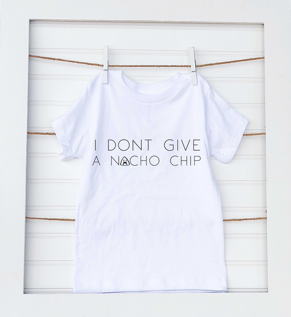 I Don't give a Nacho Chip- Toddler Tee's