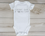 I Don't give a Nacho Chip- Baby