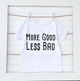More Good Less Bad- Baby Tee