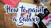How to Paint a Galaxy- Tutorial from @snowsart