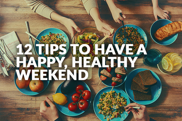 12 Tips to Have A Happy, Healthy Weekend
