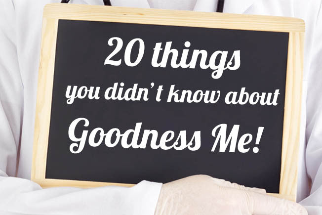 20 Things You Didn't Know About Goodness Me!