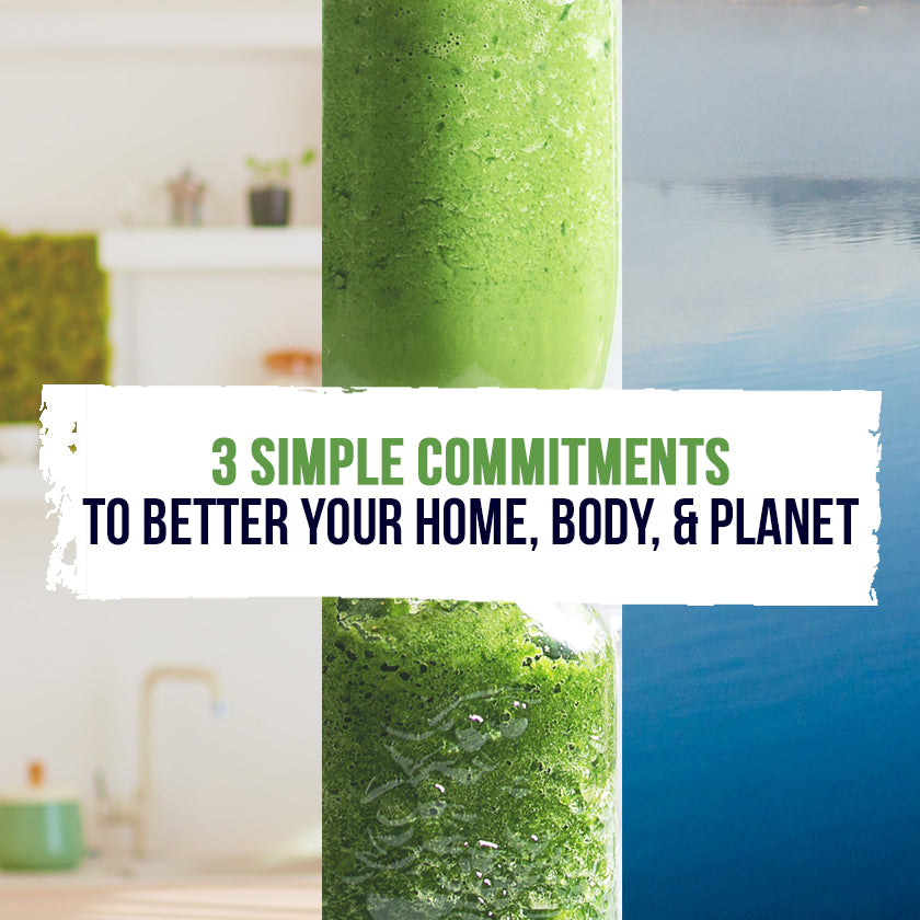 3 Simple Commitments To Better Your Home, Body, & Planet