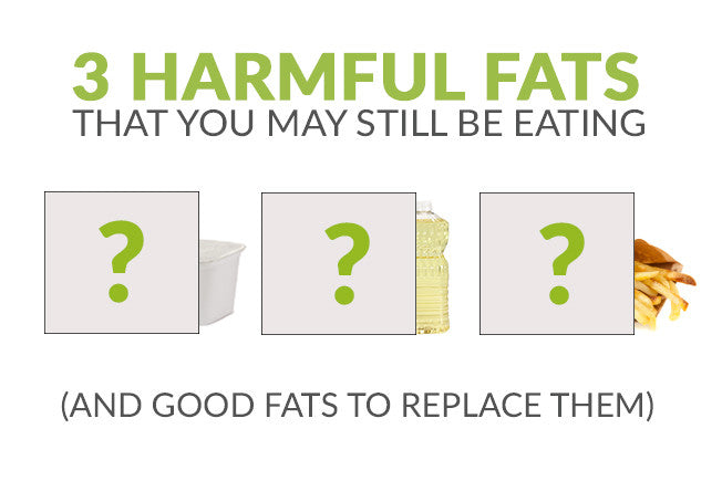 3 Harmful Fats You're Still Eating (And Good Fats to Replace Them)