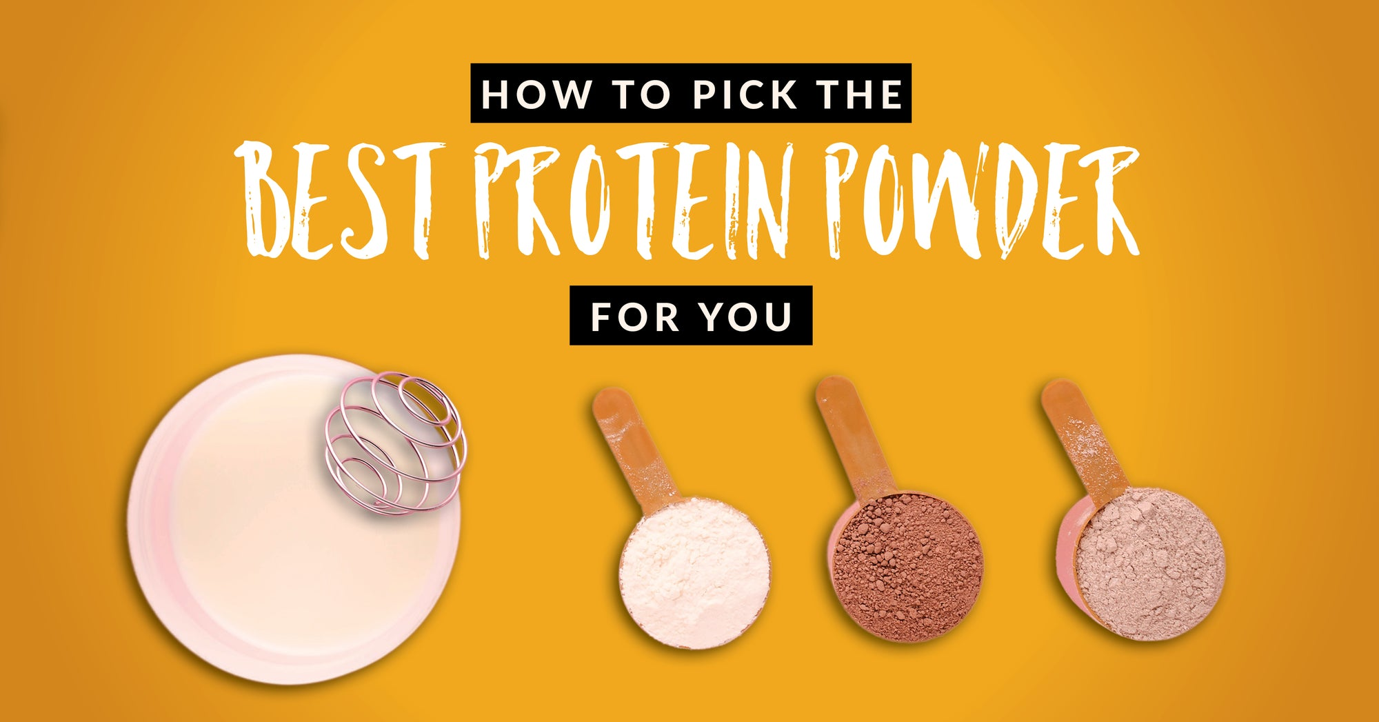 How to Pick the Best Protein Powder for You