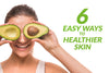 6 Easy Diet & Lifestyle Tips for Healthy Skin