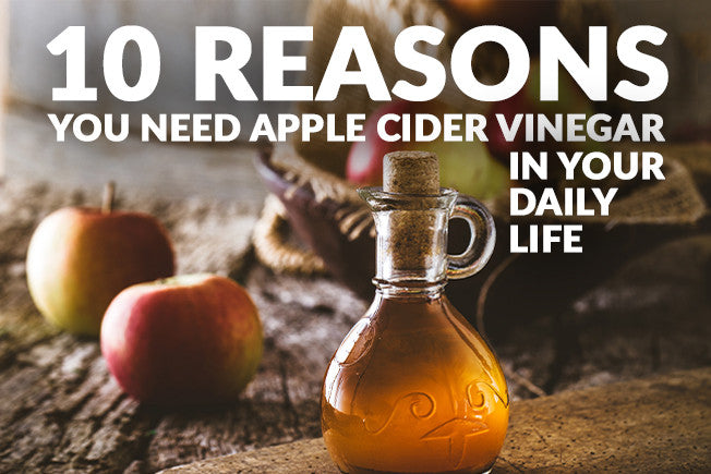 10 Reasons You Need Apple Cider Vinegar In Your Daily Life
