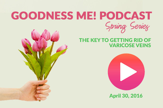 April 30 Radio Show Podcast: The Key to Getting Rid Of Varicose Veins