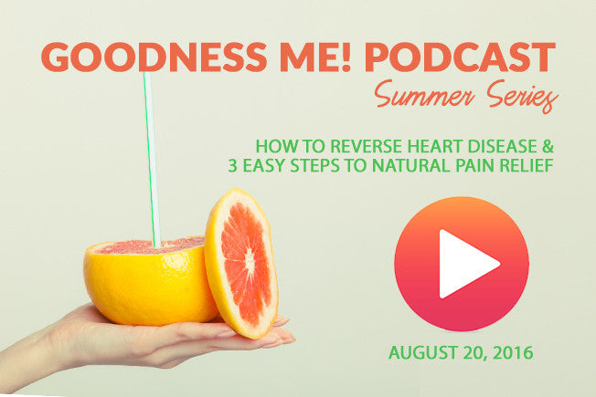 August 20 Radio Podcast: How to Reverse Heart Disease & 3 Easy Steps to Natural Pain Relief