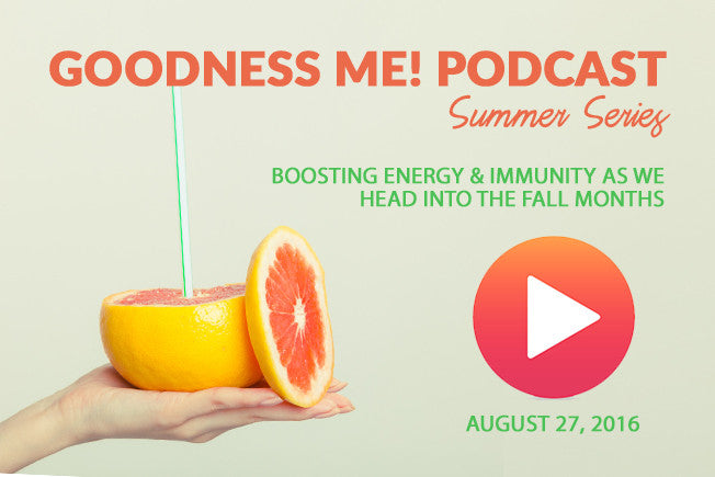 August 27 Radio Podcast: Boosting Energy & Immunity for Fall