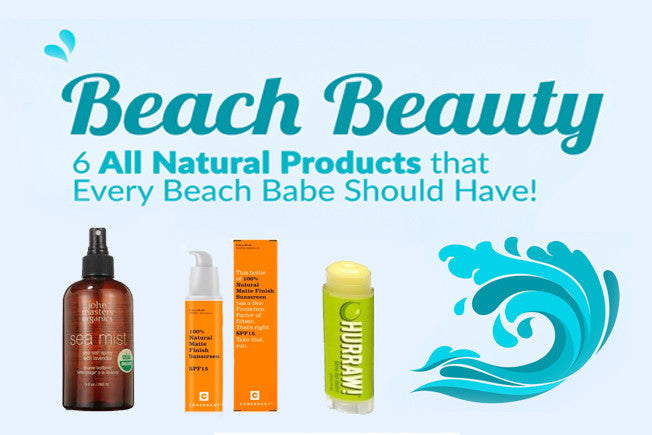 Beach Beauty: 6 Natural Products Every Beach Babe Should Have!