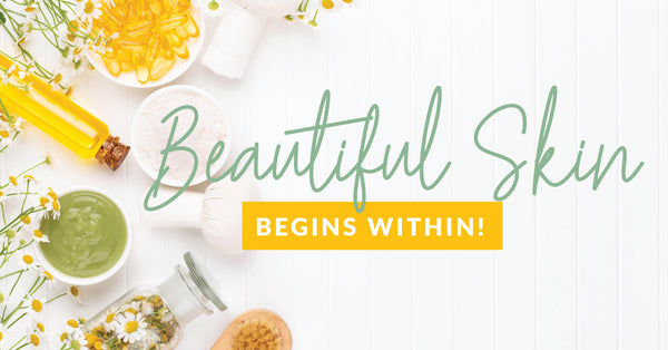 Beautiful Skin Begins Within