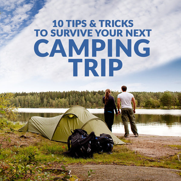 Ten Tips and Tricks to Survive Your Next Camping Trip