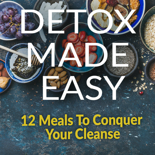 Cleansing Made Easy: Twelve Meals To Conquer Your Cleanse.