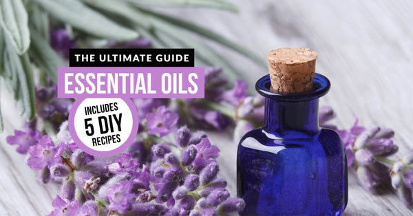Essential Oils & Diffusers: The Ultimate Guide