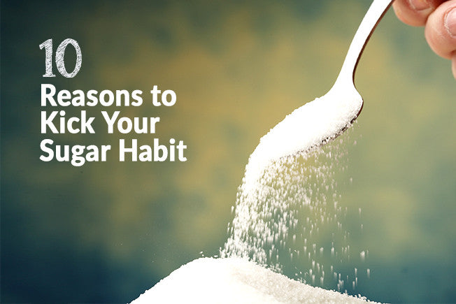 10 Reasons to Kick Your Sugar Habit - For Good!