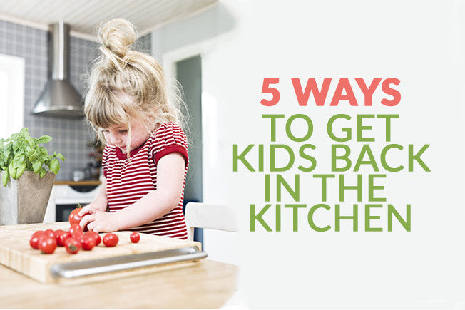 5 Ways to Get Kids Back Into the Kitchen!
