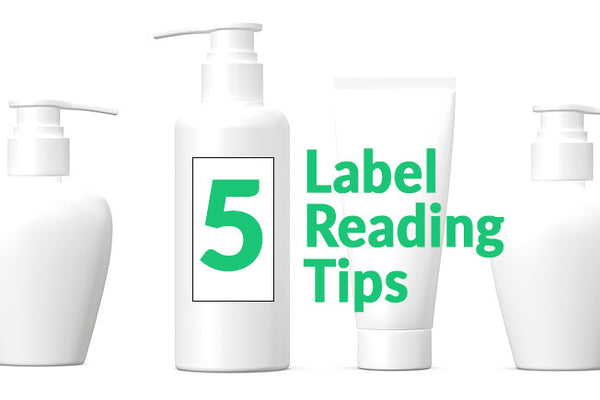 5 Label Reading Tips You Need to Know for Your Personal Care Products