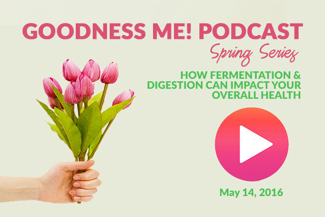 May 14 Radio Podcast: How Fermentation & Digestion Can Impact Overall Health