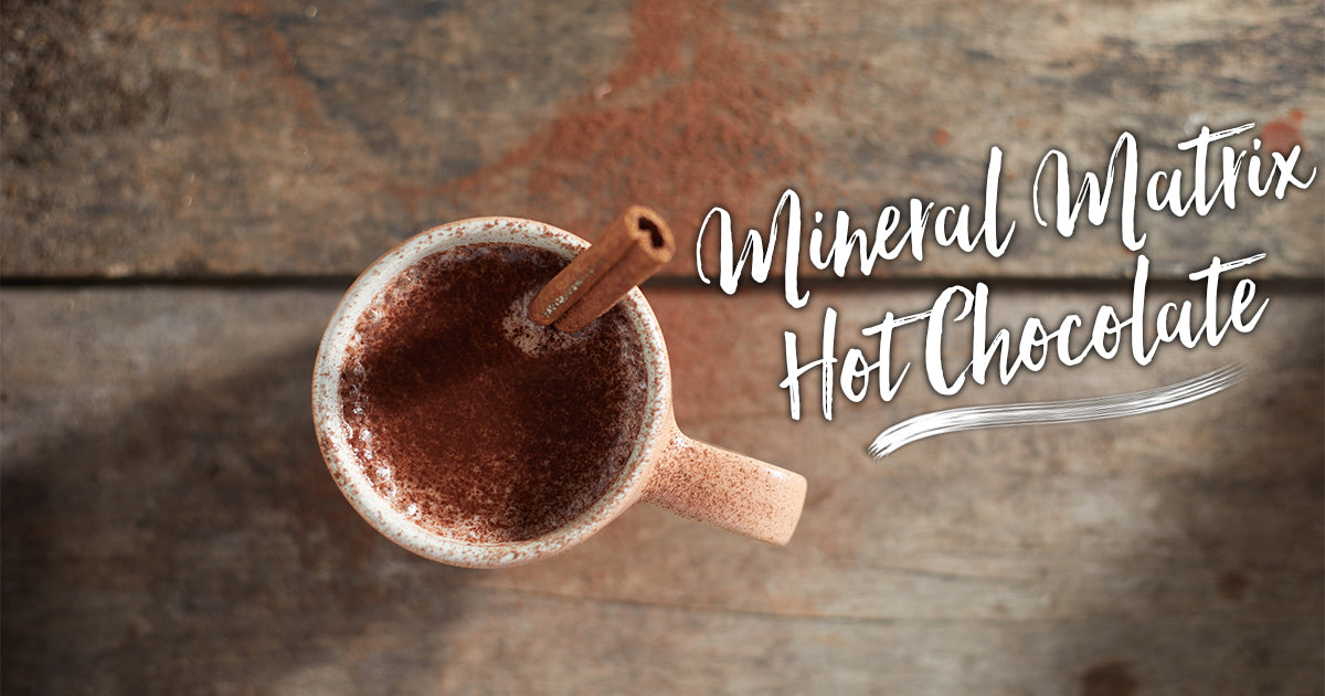 Mineral Matrix Hot Chocolate