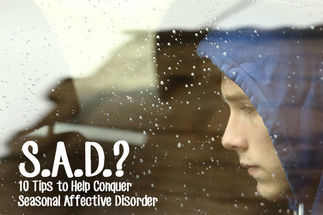 SAD? 10 Tips to Help Conquer Seasonal Affective Disorder