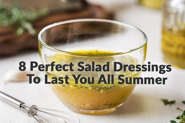 8 Delicious Salad Dressings to Last You All Summer