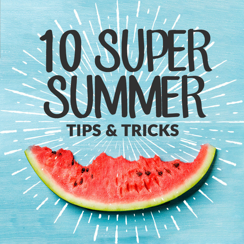 10 Super Summer Tips & Tricks