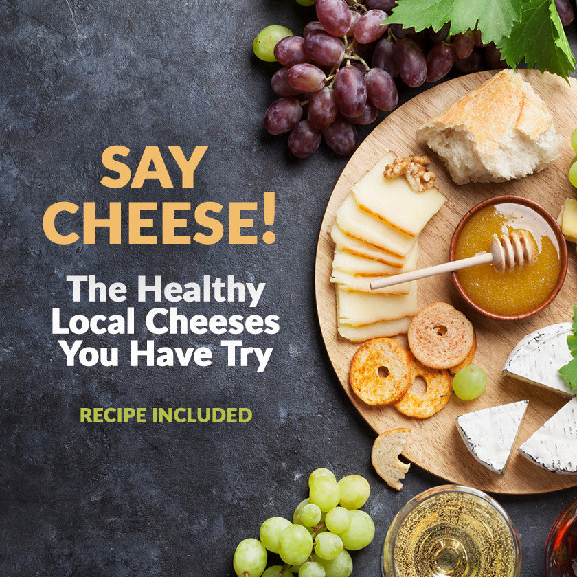 Say Cheese: The Healthy Local Cheeses You Have To Try!