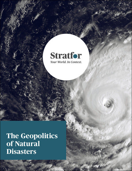 The Geopolitics of Natural Disasters - Stratfor Store
