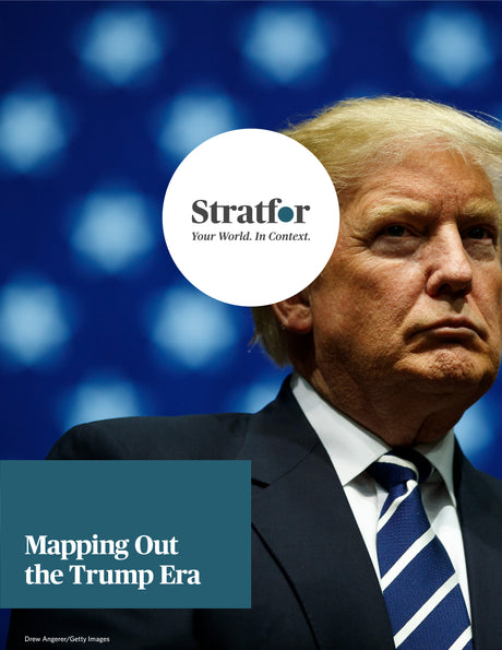 Mapping Out the Trump Era - Stratfor Store