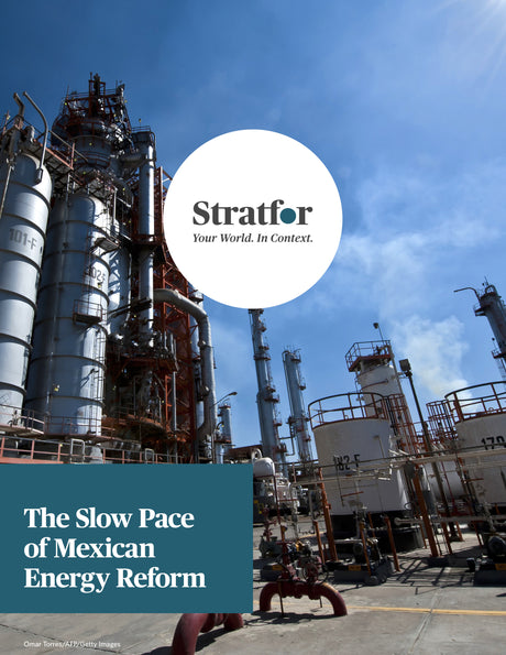 The Slow Pace of Mexican Energy Reform - Stratfor Store
