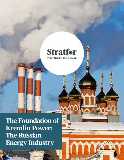 The Foundation of Kremlin Power: The Russian Energy Industry - Stratfor Store